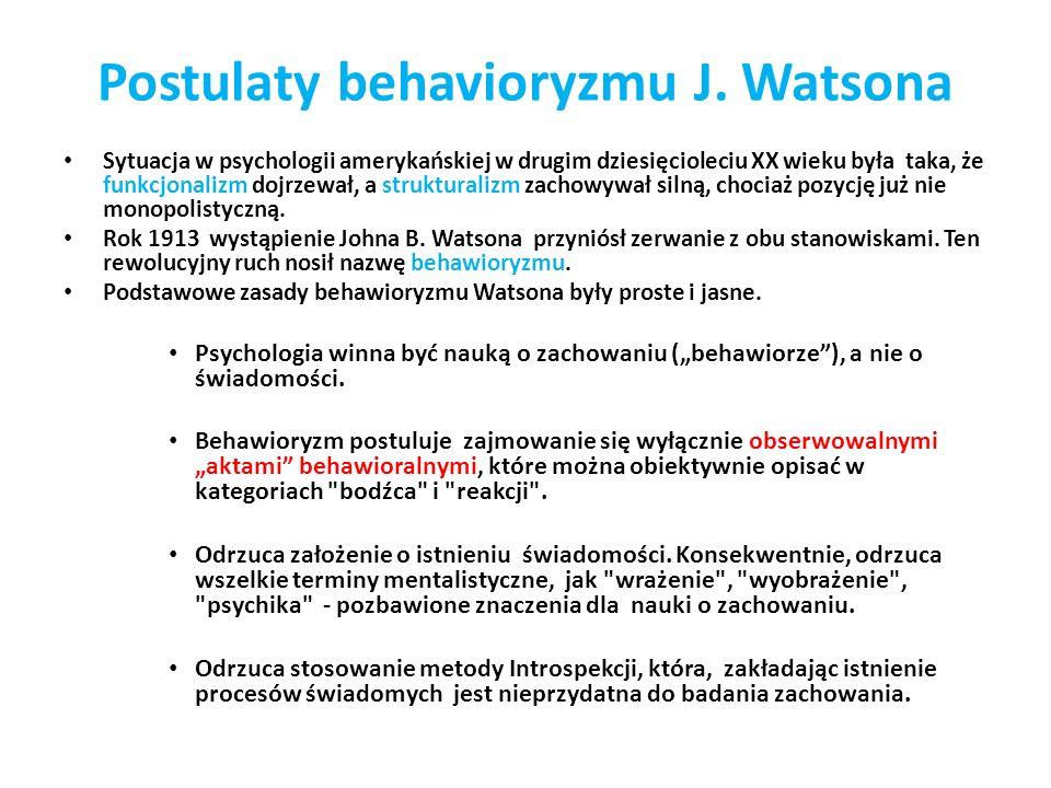 Postulaty behavioryzmu J. Watsona Sytuacja w psychologii amerykańskiej w drugim dziesięcioleciu XX wieku była taka, że funkcjonalizm dojrzewał, a stru
