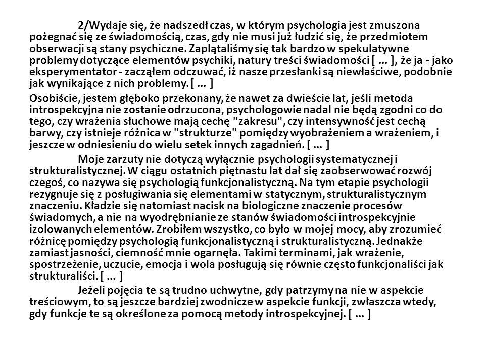 2/Wydaje się, że nadszedł czas, w którym psychologia jest zmuszona pożegnać się ze świadomością, czas, gdy nie musi już łudzić się, że przedmiotem obs