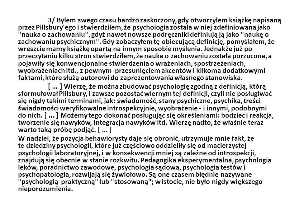 3/ Byłem swego czasu bardzo zaskoczony, gdy otworzyłem książkę napisaną przez Pillsbury'ego i stwierdziłem, że psychologia została w niej zdefiniowana