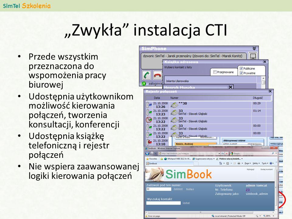 Zwykła instalacja CTI Przede wszystkim przeznaczona do wspomożenia pracy biurowej Udostępnia użytkownikom możliwość kierowania połączeń, tworzenia konsultacji, konferencji Udostępnia książkę telefoniczną i rejestr połączeń Nie wspiera zaawansowanej logiki kierowania połączeń SimTel Szkolenia 4