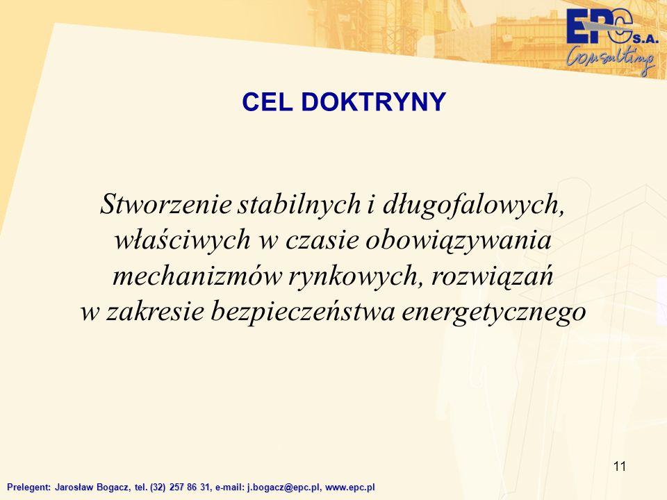 11 CEL DOKTRYNY Prelegent: Jarosław Bogacz, tel. (32) 257 86 31, e-mail: j.bogacz@epc.pl, www.epc.pl Stworzenie stabilnych i długofalowych, właściwych