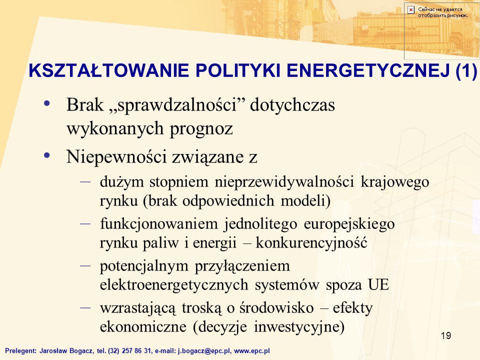 19 KSZTAŁTOWANIE POLITYKI ENERGETYCZNEJ (1) Prelegent: Jarosław Bogacz, tel. (32) 257 86 31, e-mail: j.bogacz@epc.pl, www.epc.pl Brak sprawdzalności d
