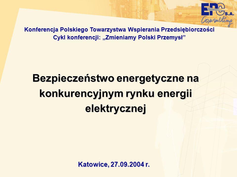 Bezpieczeństwo energetyczne na konkurencyjnym rynku energii elektrycznej Katowice, 27.09.2004 r. Konferencja Polskiego Towarzystwa Wspierania Przedsię