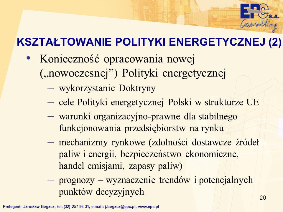 20 Prelegent: Jarosław Bogacz, tel. (32) 257 86 31, e-mail: j.bogacz@epc.pl, www.epc.pl Konieczność opracowania nowej (nowoczesnej) Polityki energetyc