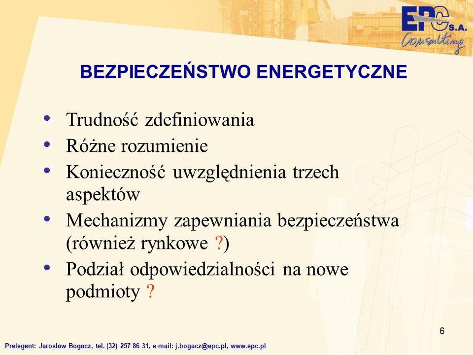 6 BEZPIECZEŃSTWO ENERGETYCZNE Prelegent: Jarosław Bogacz, tel. (32) 257 86 31, e-mail: j.bogacz@epc.pl, www.epc.pl Trudność zdefiniowania Różne rozumi