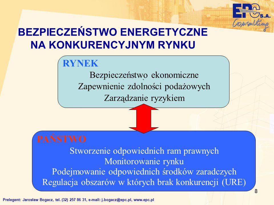 8 ` ` BEZPIECZEŃSTWO ENERGETYCZNE NA KONKURENCYJNYM RYNKU Prelegent: Jarosław Bogacz, tel. (32) 257 86 31, e-mail: j.bogacz@epc.pl, www.epc.pl Bezpiec