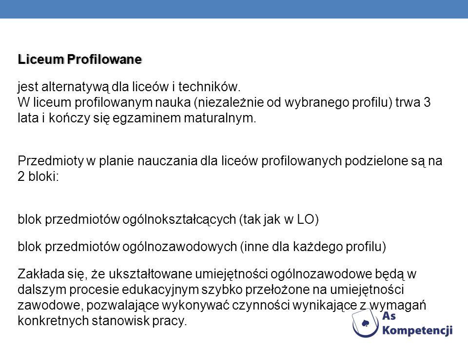 Liceum ProfilowaneLiceum Profilowane jest alternatywą dla liceów i techników. W liceum profilowanym nauka (niezależnie od wybranego profilu) trwa 3 la