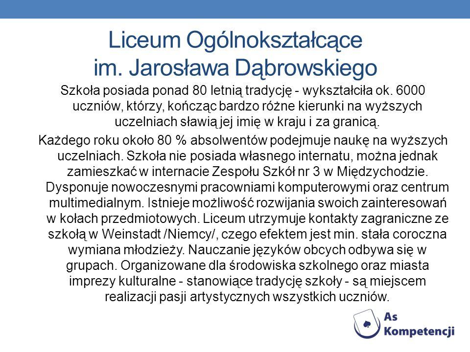 Liceum Ogólnokształcące im. Jarosława Dąbrowskiego Szkoła posiada ponad 80 letnią tradycję - wykształciła ok. 6000 uczniów, którzy, kończąc bardzo róż