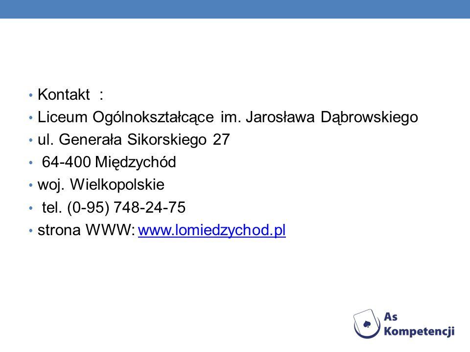 Kontakt : Liceum Ogólnokształcące im. Jarosława Dąbrowskiego ul. Generała Sikorskiego 27 64-400 Międzychód woj. Wielkopolskie tel. (0-95) 748-24-75 st
