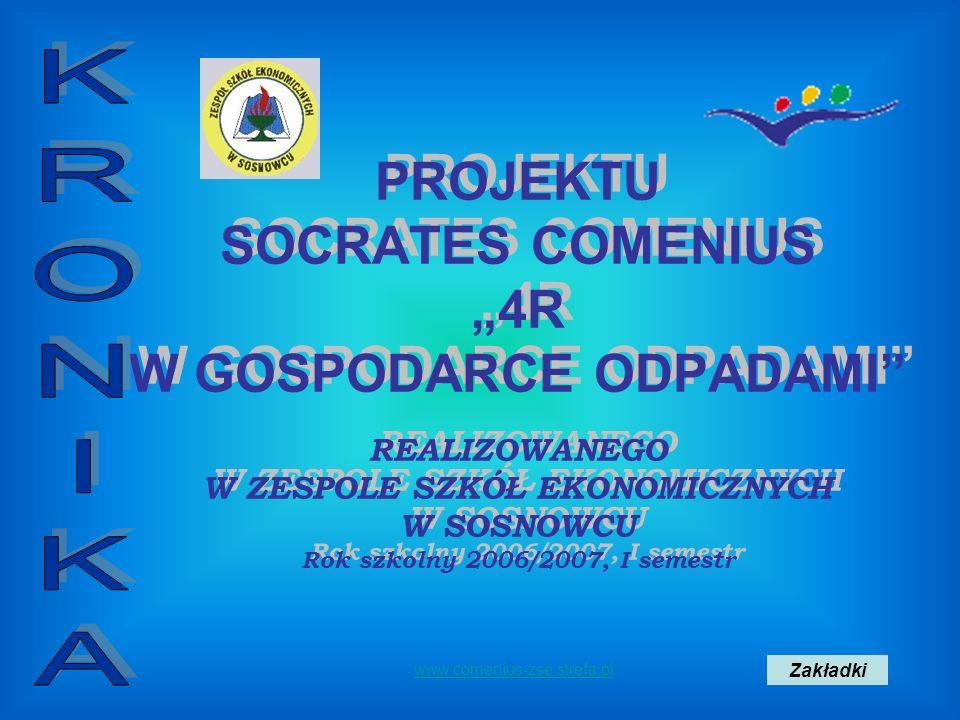 PROJEKTU SOCRATES COMENIUS 4R W GOSPODARCE ODPADAMI REALIZOWANEGO W ZESPOLE SZKÓŁ EKONOMICZNYCH W SOSNOWCU Rok szkolny 2006/2007, I semestr PROJEKTU S