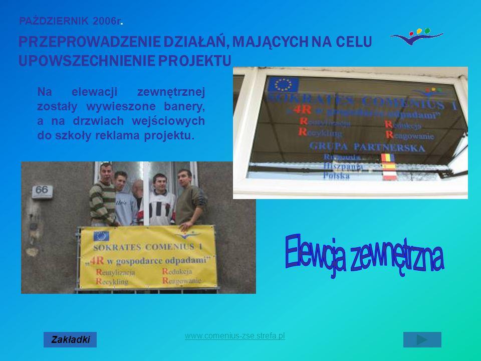 PRZEPROWADZENIE DZIAŁAŃ, MAJĄCYCH NA CELU UPOWSZECHNIENIE PROJEKTU PAŹDZIERNIK 2006r. Zakładki www.comenius-zse.strefa.pl Na elewacji zewnętrznej zost