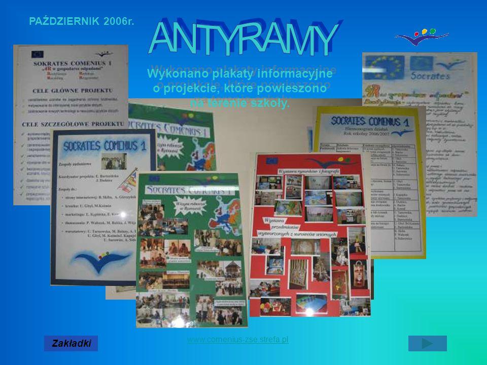 PAŹDZIERNIK 2006r. Zakładki www.comenius-zse.strefa.pl Wykonano plakaty informacyjne o projekcie, które powieszono na terenie szkoły.