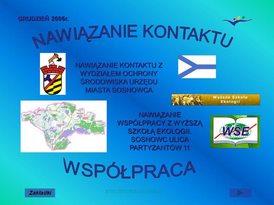 GRUDZIEŃ 2006r. NAWIĄZANIE KONTAKTU Z WYDZIAŁEM OCHRONY ŚRODOWISKA URZĘDU MIASTA SOSNOWCA Zakładki www.comenius-zse.strefa.pl NAWIĄZANIE WSPÓŁPRACY Z