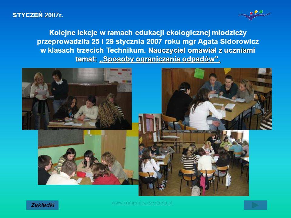 STYCZEŃ 2007r. Zakładki www.comenius-zse.strefa.pl. Nauczyciel omawiał z uczniami temat: Sposoby ograniczania odpadów. Kolejne lekcje w ramach edukacj