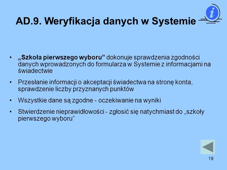 19 Szkoła pierwszego wyboru dokonuje sprawdzenia zgodności danych wprowadzonych do formularza w Systemie z informacjami na świadectwie Przesłanie info