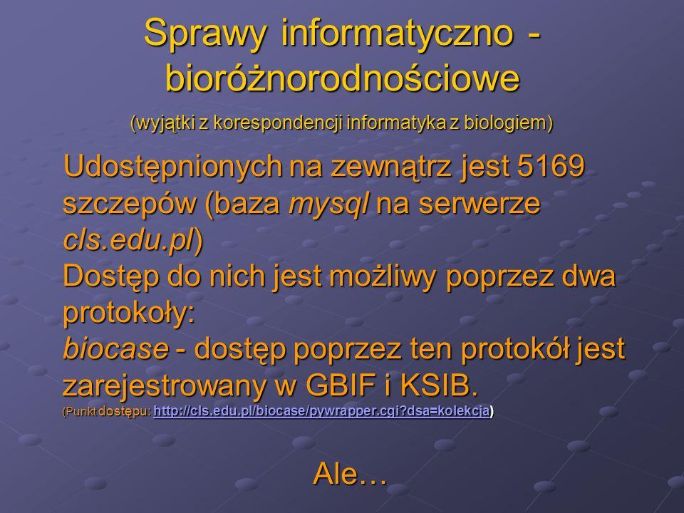 Sprawy informatyczno - bioróżnorodnościowe Udostępnionych na zewnątrz jest 5169 szczepów (baza mysql na serwerze cls.edu.pl) Dostęp do nich jest możli