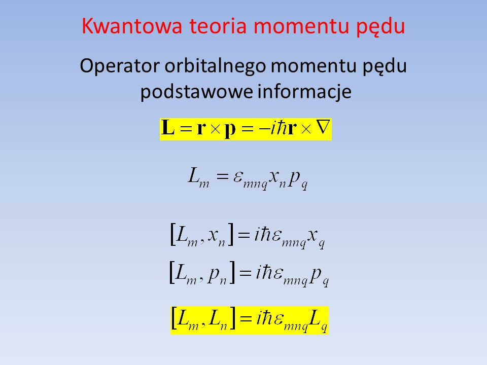 Kwantowa teoria momentu pędu Operator orbitalnego momentu pędu podstawowe informacje