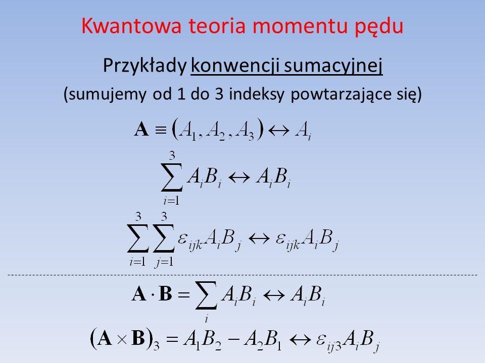 Kwantowa teoria momentu pędu Przykłady konwencji sumacyjnej (sumujemy od 1 do 3 indeksy powtarzające się)
