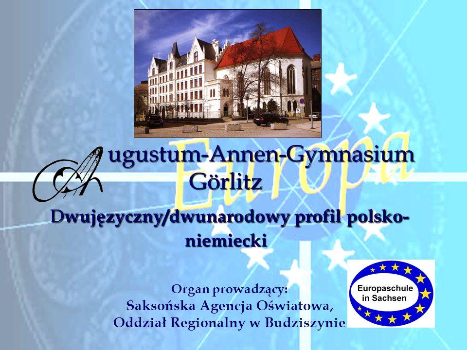 ugustum-Annen-Gymnasium Görlitz D wujęzyczny/dwunarodowy profil polsko- niemiecki ugustum-Annen-Gymnasium Görlitz D wujęzyczny/dwunarodowy profil pols