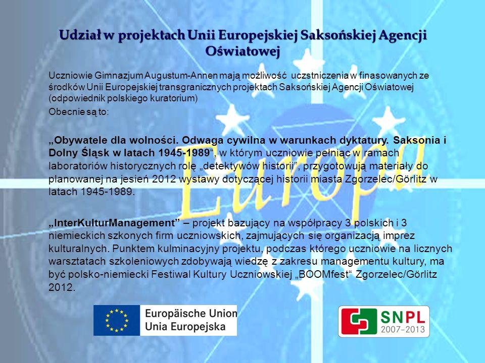 Udział w projektach Unii Europejskiej Saksońskiej Agencji Oświatowej Uczniowie Gimnazjum Augustum-Annen mają możliwość uczstniczenia w finasowanych ze