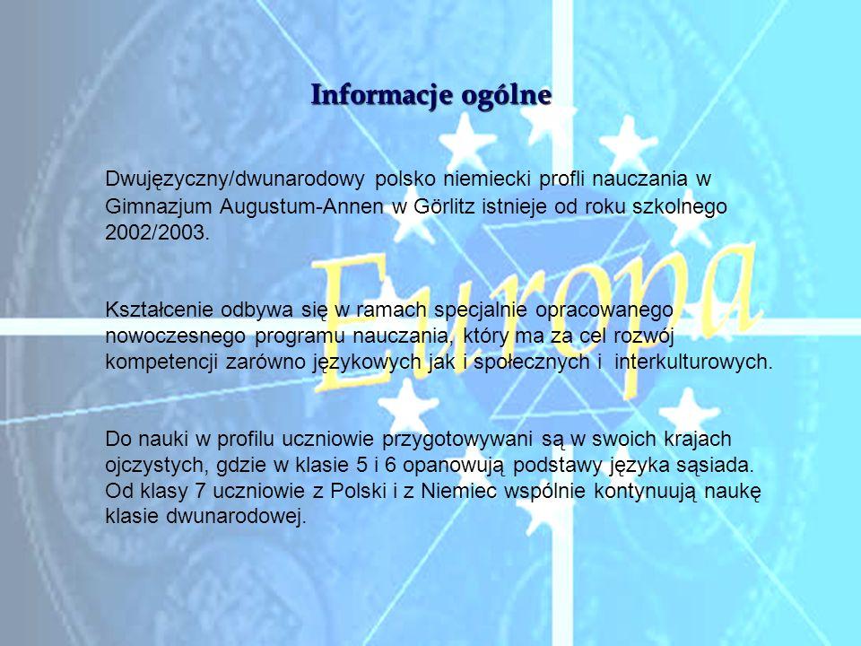 Informacje ogólne Dwujęzyczny/dwunarodowy polsko niemiecki profli nauczania w Gimnazjum Augustum-Annen w Görlitz istnieje od roku szkolnego 2002/2003.
