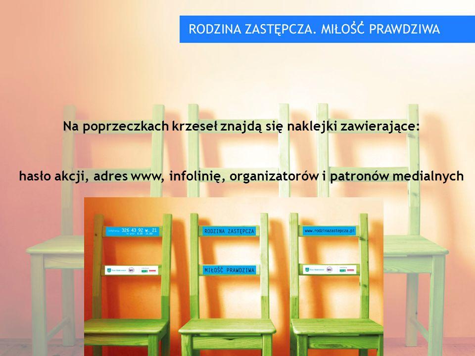 Na poprzeczkach krzeseł znajdą się naklejki zawierające: hasło akcji, adres www, infolinię, organizatorów i patronów medialnych
