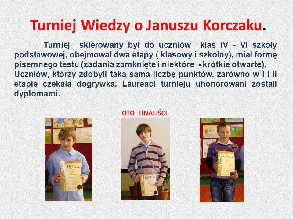 Turniej Wiedzy o Januszu Korczaku. Turniej skierowany był do uczniów klas IV - VI szkoły podstawowej, obejmował dwa etapy ( klasowy i szkolny), miał f
