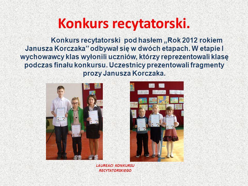 Konkurs recytatorski. Konkurs recytatorski pod hasłem Rok 2012 rokiem Janusza Korczaka odbywał się w dwóch etapach. W etapie I wychowawcy klas wyłonil