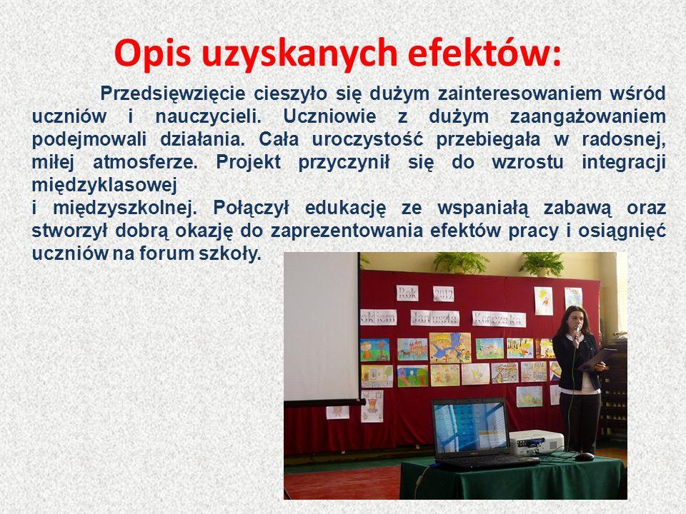Opis uzyskanych efektów: Przedsięwzięcie cieszyło się dużym zainteresowaniem wśród uczniów i nauczycieli. Uczniowie z dużym zaangażowaniem podejmowali