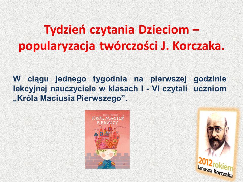 Tydzień czytania Dzieciom – popularyzacja twórczości J. Korczaka. W ciągu jednego tygodnia na pierwszej godzinie lekcyjnej nauczyciele w klasach I - V