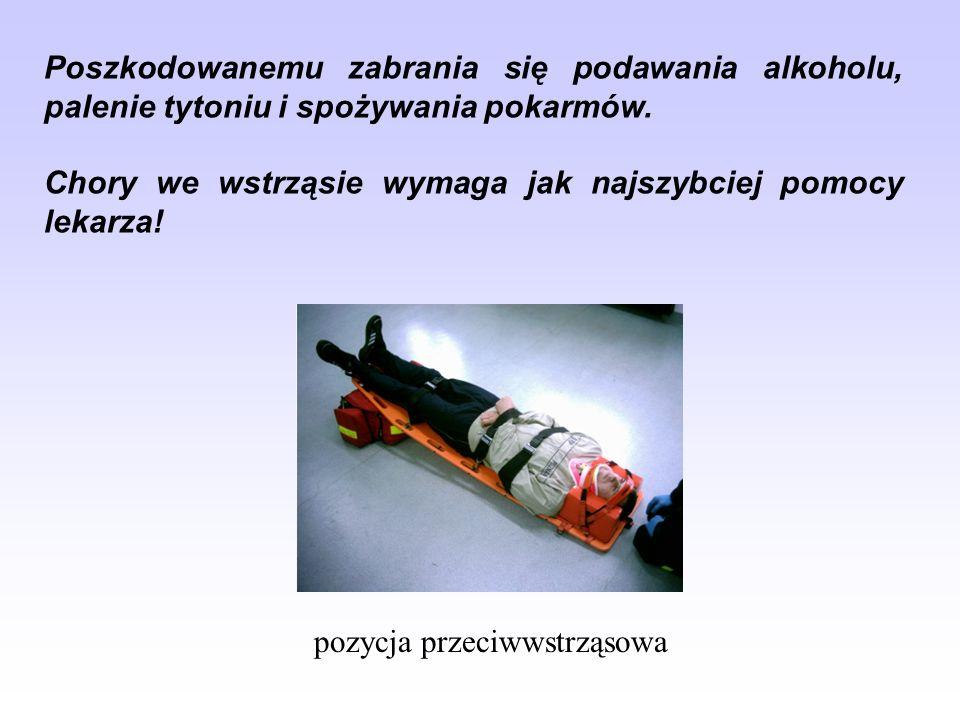 Poszkodowanemu zabrania się podawania alkoholu, palenie tytoniu i spożywania pokarmów. Chory we wstrząsie wymaga jak najszybciej pomocy lekarza! pozyc
