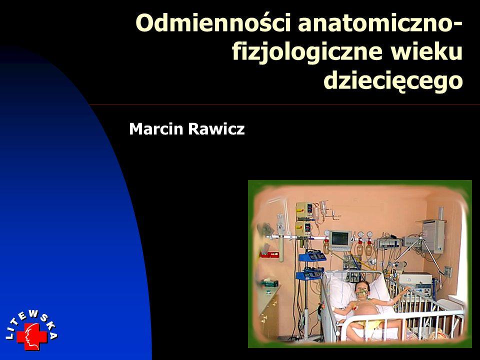 Odmienności anatomiczno- fizjologiczne wieku dziecięcego Marcin Rawicz
