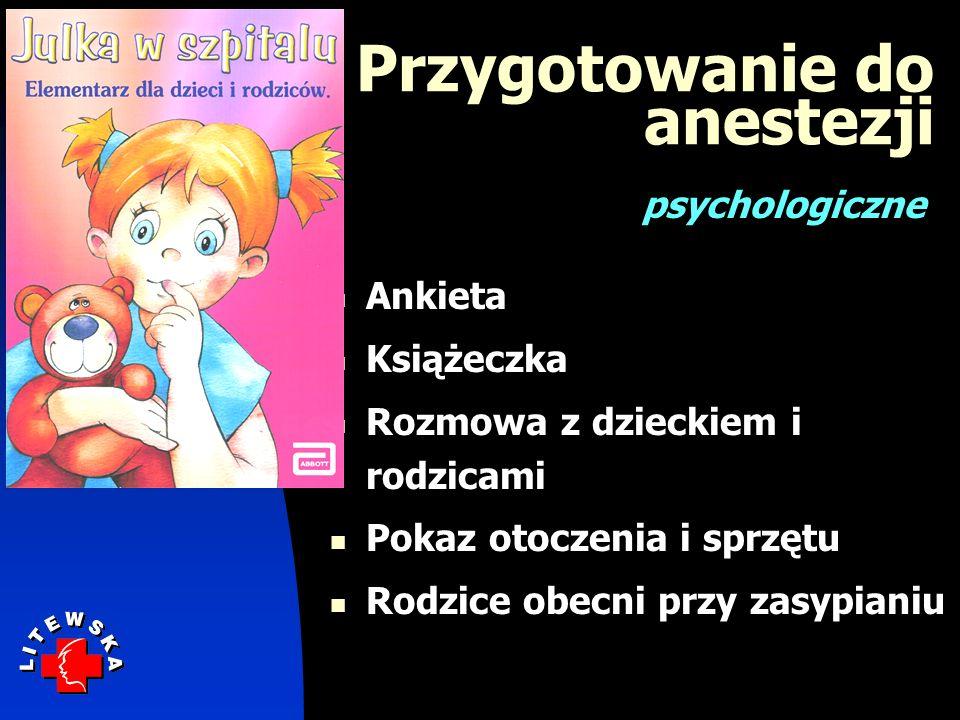 Przygotowanie do anestezji Ankieta Książeczka Rozmowa z dzieckiem i rodzicami Pokaz otoczenia i sprzętu Rodzice obecni przy zasypianiu psychologiczne