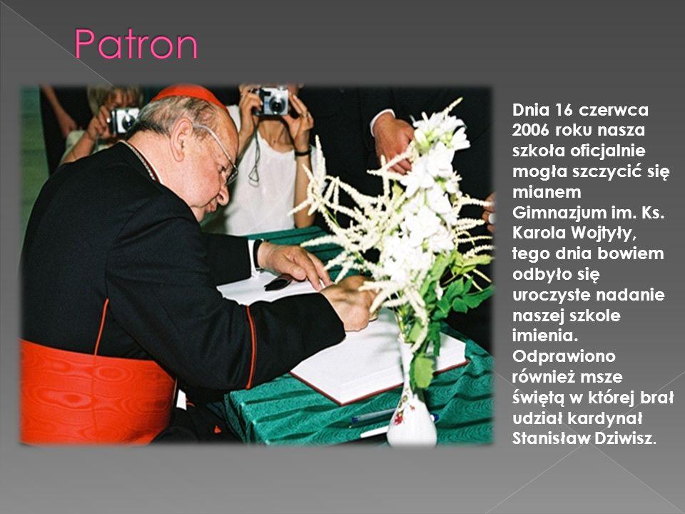 Dnia 16 czerwca 2006 roku nasza szkoła oficjalnie mogła szczycić się mianem Gimnazjum im. Ks. Karola Wojtyły, tego dnia bowiem odbyło się uroczyste na