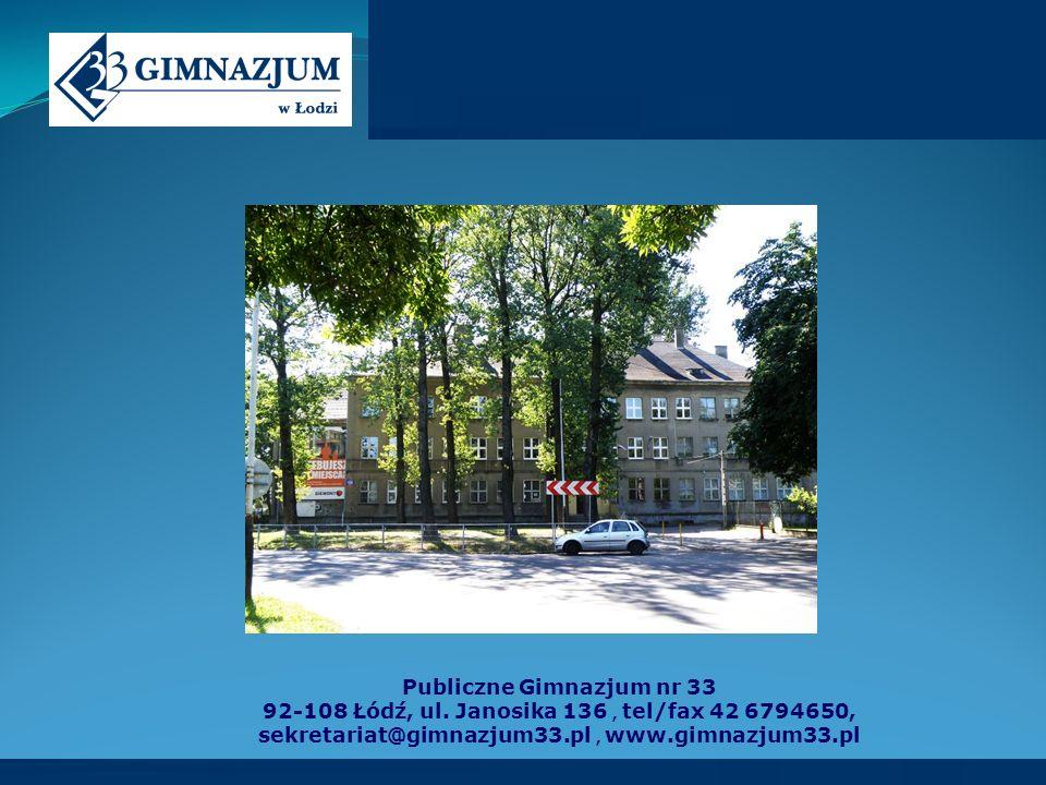 Publiczne Gimnazjum nr 33 92-108 Łódź, ul. Janosika 136, tel/fax 42 6794650, sekretariat@gimnazjum33.pl, www.gimnazjum33.pl