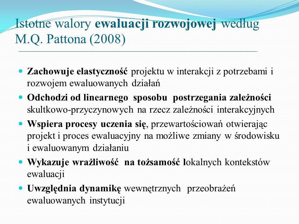 Istotne walory ewaluacji rozwojowej według M.Q. Pattona (2008) Zachowuje elastyczność projektu w interakcji z potrzebami i rozwojem ewaluowanych dział