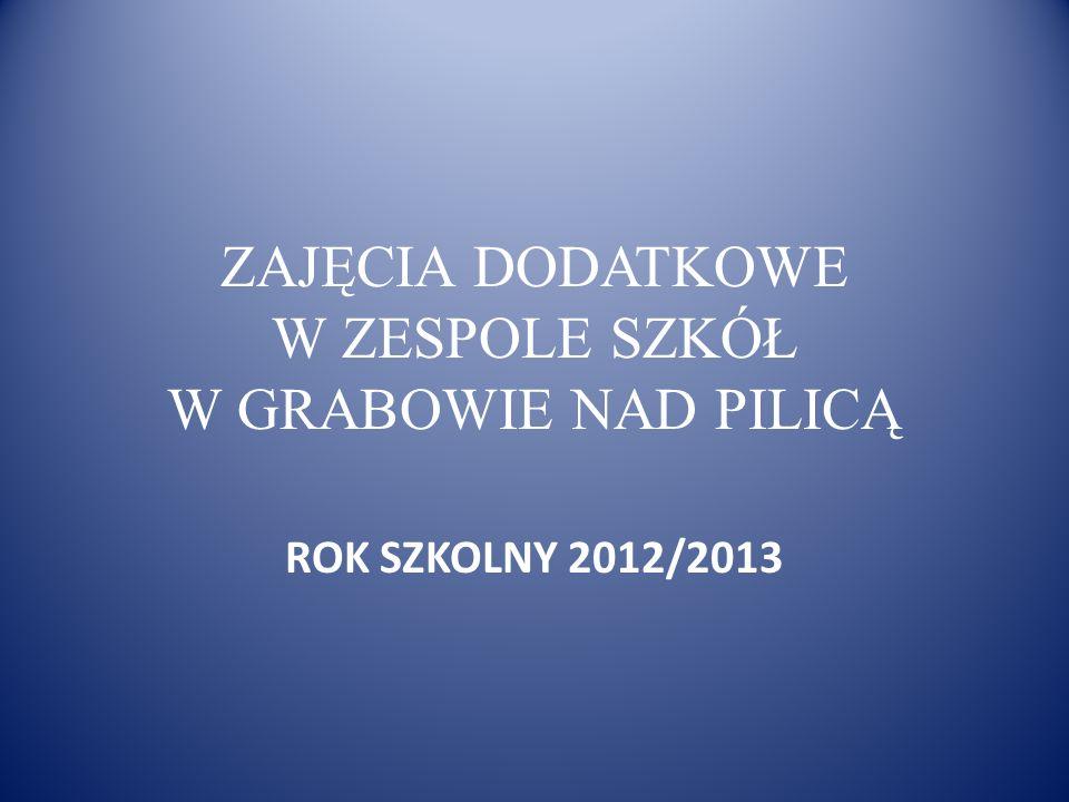 ZAJĘCIA DODATKOWE W ZESPOLE SZKÓŁ W GRABOWIE NAD PILICĄ ROK SZKOLNY 2012/2013