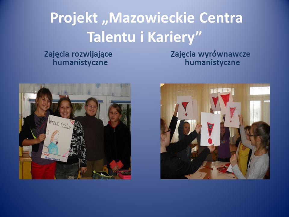 Projekt Mazowieckie Centra Talentu i Kariery Zajęcia rozwijające humanistyczne Zajęcia wyrównawcze humanistyczne