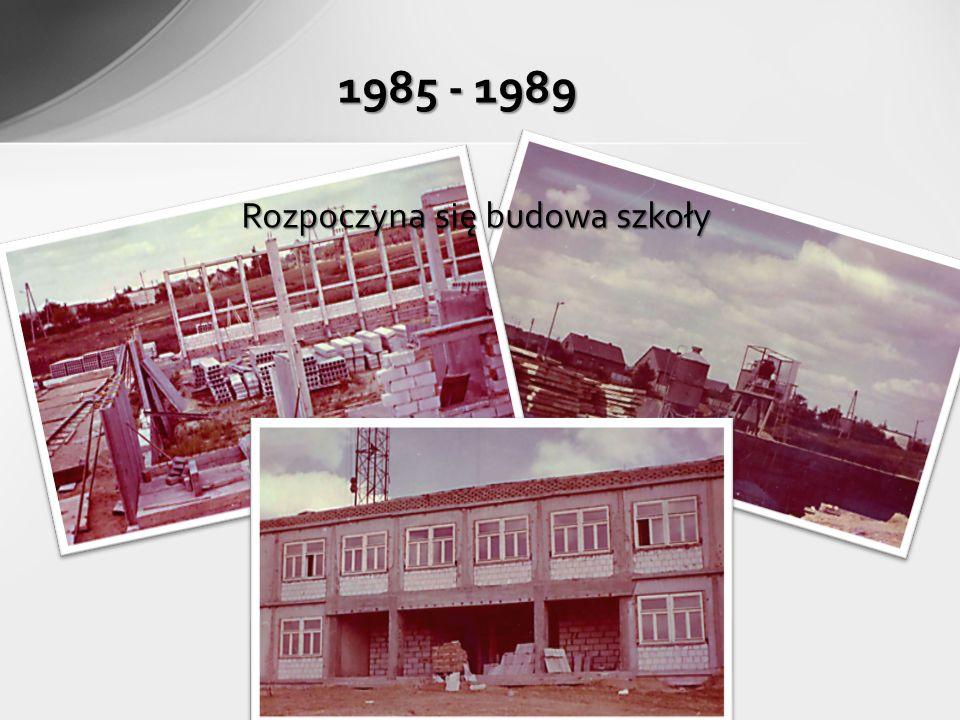 1985 - 1989 Rozpoczyna się budowa szkoły