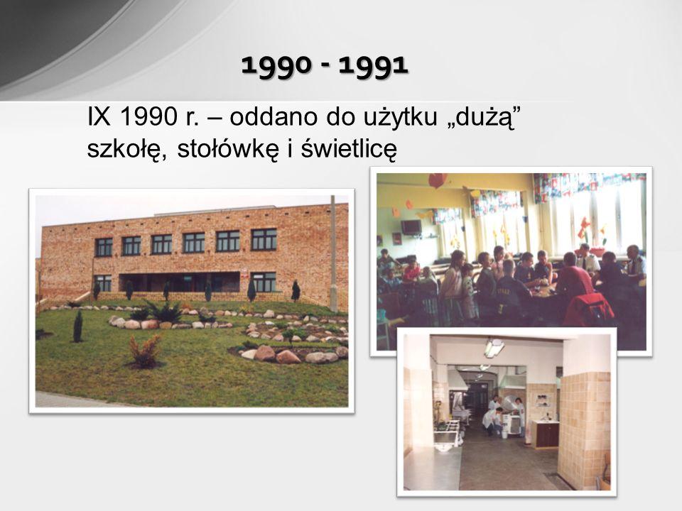 1990 - 1991 IX 1990 r. – oddano do użytku dużą szkołę, stołówkę i świetlicę
