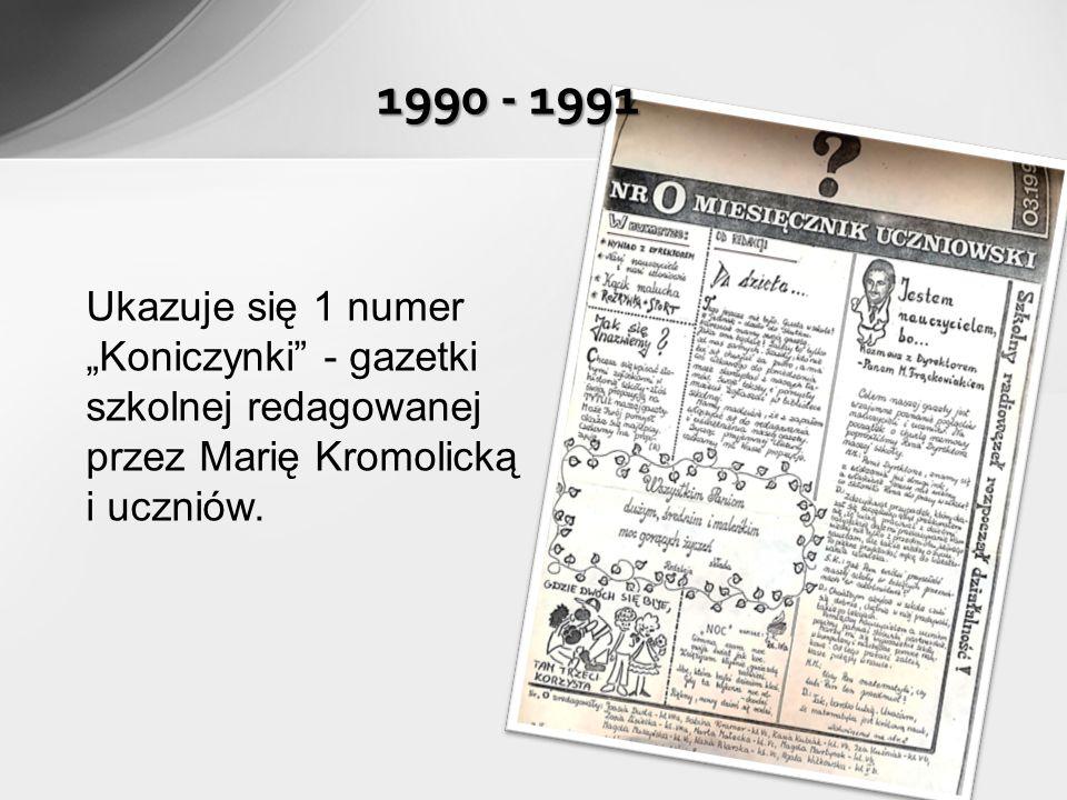 1990 - 1991 Ukazuje się 1 numer Koniczynki - gazetki szkolnej redagowanej przez Marię Kromolicką i uczniów.