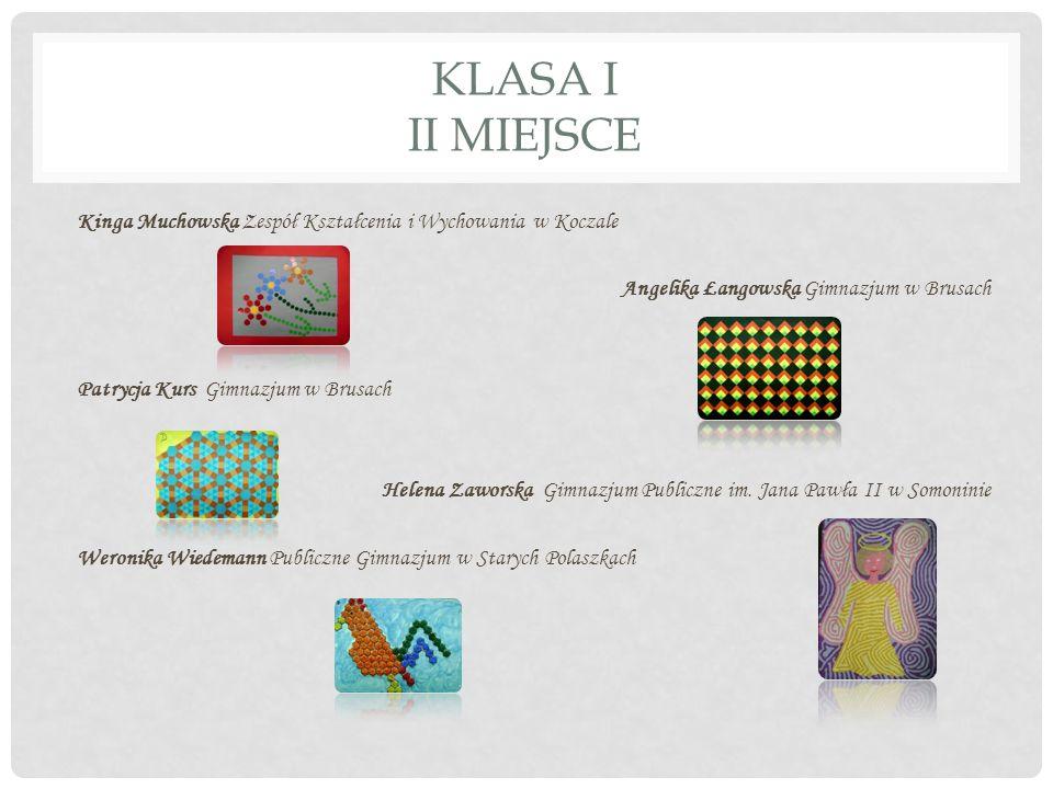 KLASA I III MIEJSCE Monika Wisniewska Zespół Szkół w Biesowicach Dawid Niemczyński Gimnazjum im.