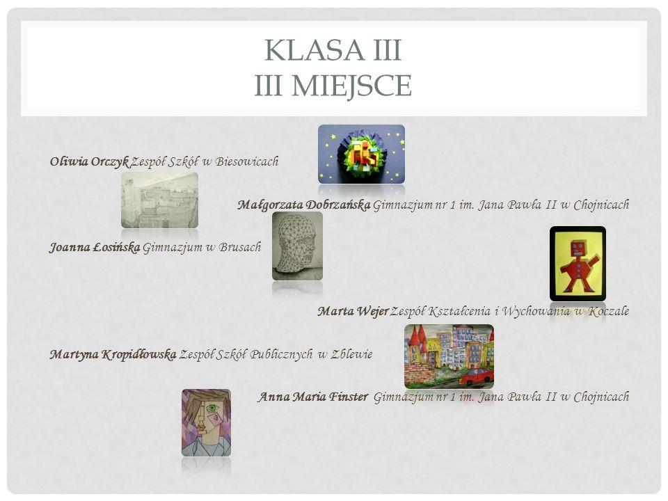 KLASA III III MIEJSCE Małgorzata Skierka Zespół Kształcenia Publiczne Gimnazjum w Łubianie Magdalena Wnuk Gimnazjum nr 2 im.