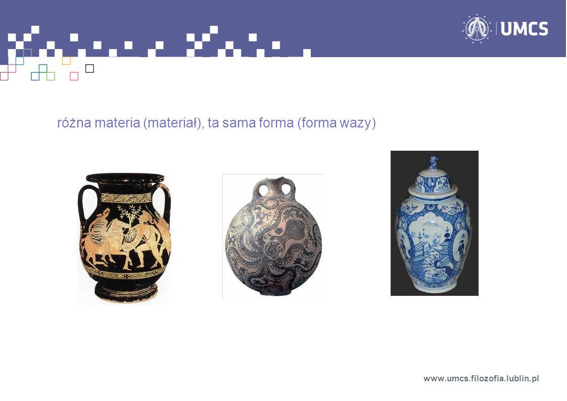 różna materia (materiał), ta sama forma (forma wazy) www.umcs.filozofia.lublin.pl