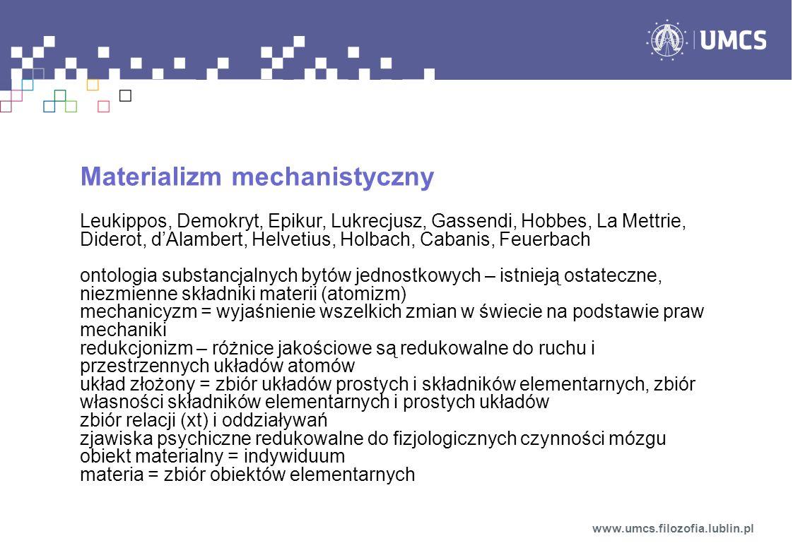 Materializm mechanistyczny Leukippos, Demokryt, Epikur, Lukrecjusz, Gassendi, Hobbes, La Mettrie, Diderot, dAlambert, Helvetius, Holbach, Cabanis, Feu