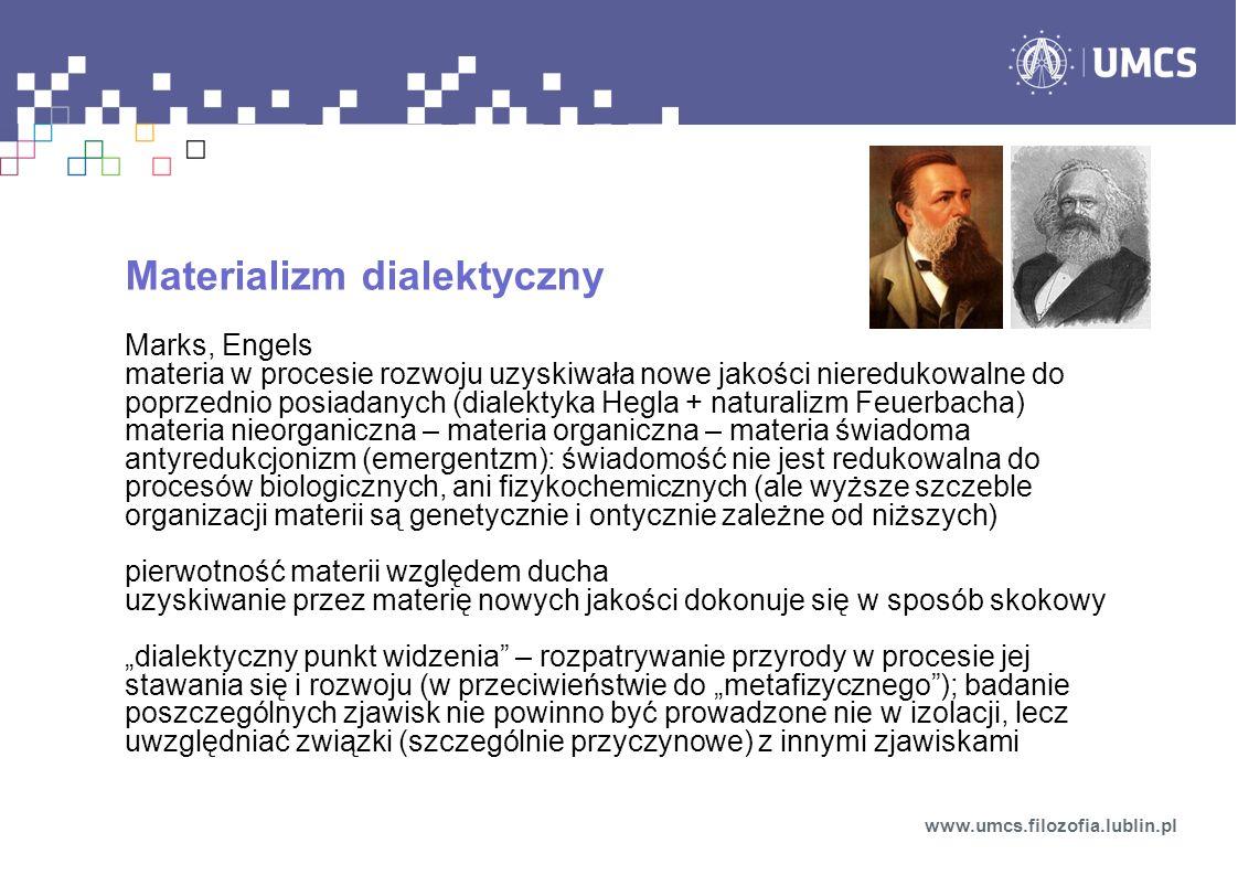 Materializm dialektyczny Marks, Engels materia w procesie rozwoju uzyskiwała nowe jakości nieredukowalne do poprzednio posiadanych (dialektyka Hegla +