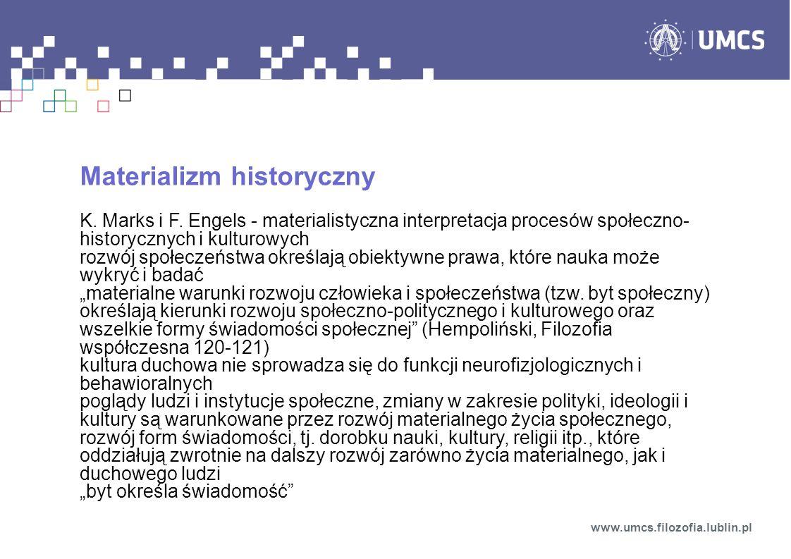 Materializm historyczny K. Marks i F. Engels - materialistyczna interpretacja procesów społeczno- historycznych i kulturowych rozwój społeczeństwa okr