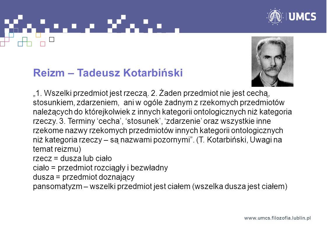 Reizm – Tadeusz Kotarbiński 1. Wszelki przedmiot jest rzeczą. 2. Żaden przedmiot nie jest cechą, stosunkiem, zdarzeniem, ani w ogóle żadnym z rzekomyc
