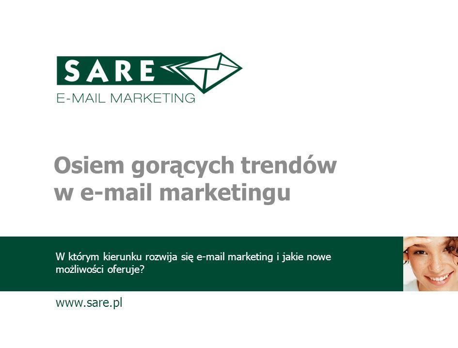 www.sare.pl Wymiana danych pomiędzy systemami (API, SOAP, XML) Dynamicznie generowana zawartość wiadomości e-mail Automatyczne wysyłanie wiadomości tylko do wybranych odbiorców (maile urodzinowe, przypomnienia itp.) Kampanie zintegrowane (e-mail + sms) Podgląd wyświetlania wiadomości w równych programach pocztowych Osiem gorących trendów w e-mail marketingu