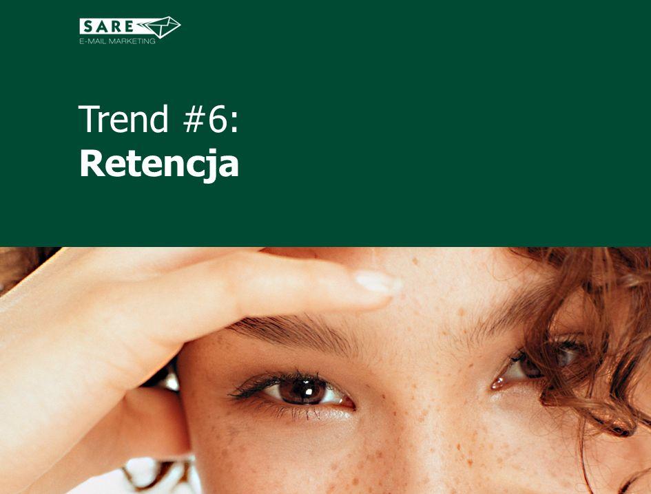 Trend #6: Retencja